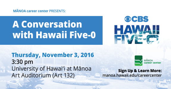 A Conversation with Hawaii Five-O - Thursday, November 3, 2016. Sign up and learn more: http://manoa.hawaii.edu/careercenter/students/workshops/a-conversation-with-hawaii-five-0/