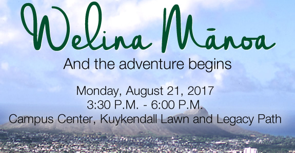 Please join us for Welina Mānoa: an inaugural kick-off event for the 2017-2018 academic year held on Monday, August 21, 2017. All are welcome! Learn more >>