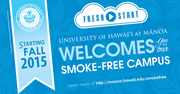 UH Manoa is now a smoke-free campus, starting August 17, 2015. Visit manoa.hawaii.edu/smokefree to learn more.