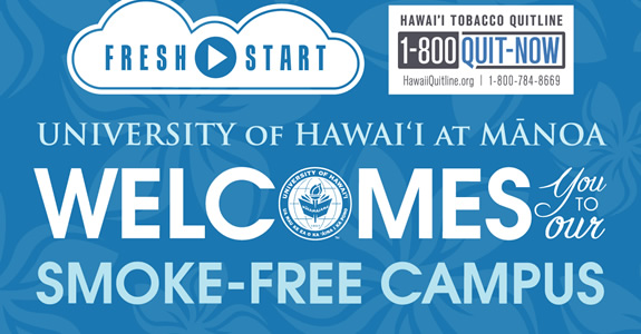 UH Manoa is now a smoke-free campus. Visit manoa.hawaii.edu/smokefree to learn more.